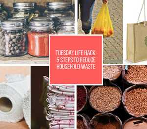 Tuesday Life Hack: Cut down on waste in 5 easy steps